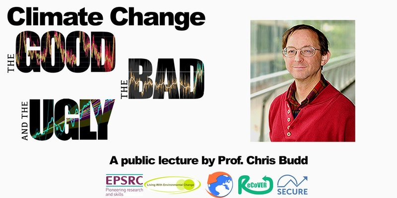 Prof. Chris Budd - Climate change. The good, the bad, and the ugly.